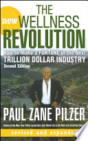 """The New Wellness Revolution: How to Make a Fortune in the Next Trillion Dollar Industry"" by Paul Zane Pilzer"