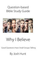 Question Based Bible Study Guide    Why I Believe