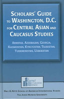 Scholars  Guide to Washington  D C  for Central Asian and Caucasus Studies