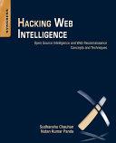Hacking web intelligence : open source intelligence and web reconnaissance concepts and techniques / Sudhanshu Chauhan, Nutan Kumar Panda