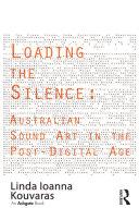 Loading the Silence  Australian Sound Art in the Post Digital Age