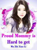 Proud Mommy is Hard to get