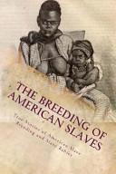 The Breeding of American Slaves