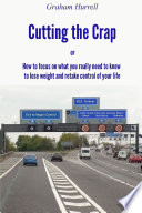 Cutting The Crap How To Focus On What You Really Need To Know To Lose Weight And Retake Control Of Your Life