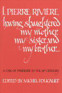 I, Pierre Rivi_re, Having Slaughtered My Mother, My Sister, and My Brother--