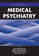 Textbook of medical psychiatry / edited by Paul Summergrad [and three others]