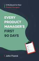 Every Product Manager s First 90 Days