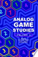 Analog Game Studies: Volume III