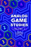 Analog Game Studies  Volume III