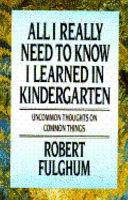All I Really Need to Know I Learned in Kindergarten, Uncommon Thoughts on Common Things by Robert Fulghum PDF