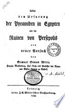 Ueber den Ursprung der Pyramiden in Egypten und der Ruinen von Persepolis ein neuer Versuch von Samuel Simon Witte,....