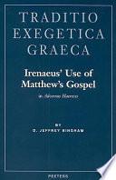 Irenaeus Use Of Matthew S Gospel In Adversus Haereses