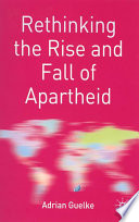 Rethinking the Rise and Fall of Apartheid