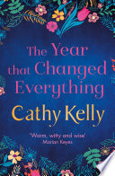 """The Year that Changed Everything"" by Cathy Kelly"