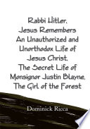 Rabbi Hitler Jesus Remembers An Unauthorized And Unorthodox Life Of Jesus Christ The Secret Life Of Monsignor Justin Blayne The Girl Of The Forest