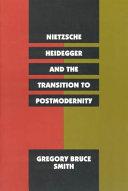 Nietzsche, Heidegger, and the Transition to Postmodernity