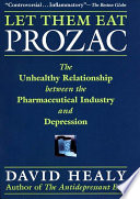 """""""Let Them Eat Prozac: The Unhealthy Relationship Between the Pharmaceutical Industry and Depression"""" by David Healy"""