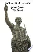 Julius Caesar  The Novel  Shakespeare   s Classic Play Retold As a Novel