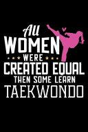 All Women Were Created Equal But Some Learn Taekwondo