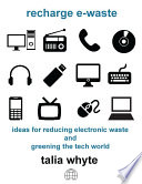 Recharge E waste  Ideas For Reducing Electronic Waste And Greening The Tech World Book