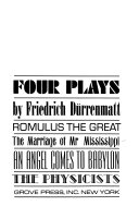 Four Plays: Romulus the Great. The Marriage of Mr. Mississippi. An Angel Comes to Babylon. The Physicists