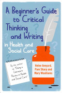 A Beginner S Guide To Critical Thinking And Writing In Health And Social Care