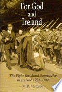 For God and Ireland  : The Fight for Moral Superiority in Ireland, 1922-1932