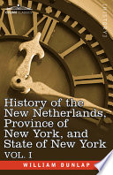 History of the New Netherlands  Province of New York  and State of New York