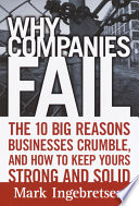 Why Companies Fail  : The 10 Big Reasons Businesses Crumble, and how to Keep Yours Strong and Solid