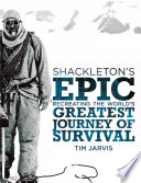 Shackleton S Epic Recreating The World S Greatest Journey Of Survival