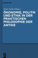 Ökonomie, Politik und Ethik in der praktischen Philosophie der Antike