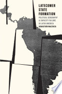 Book cover for Latecomer State Formation : Political Geography and Capacity Failure in Latin America