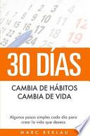 30 Dias - Cambia de Habitos, Cambia de Vida  : Algunos Pasos Simples Cada Dia Para Crear La Vida Que Deseas