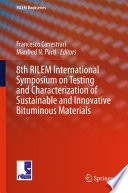 8th RILEM International Symposium on Testing and Characterization of Sustainable and Innovative Bituminous Materials