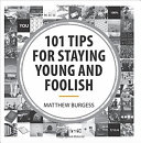101 Tips to Staying Young and Foolish