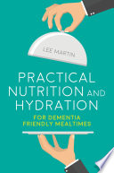 Practical Nutrition and Hydration for Dementia Friendly Mealtimes Book