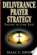 Deliverance Prayer Strategy: Deliver Us from Evil