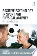 """""""Positive Psychology in Sport and Physical Activity: An Introduction"""" by Abbe Brady, Bridget Grenville-Cleave"""