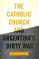 The Catholic Church and Argentina s Dirty War