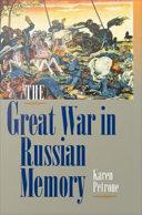 The Great War in Russian memory / Karen Petrone