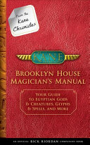 From the Kane Chronicles Brooklyn House Magician s Manual  An Official Rick Riordan Companion Book