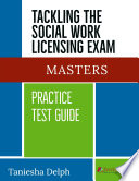 TACKLING THE SOCIAL WORK LICENSING EXAM  MASTERS PRACTICE TEST GUIDE