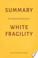 Summary of Robin DiAngelo's White Fragility by Milkyway Media Pdf/ePub eBook