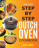 The Easy Step by Step Dutch Oven Cookbook