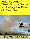 Maui Vacation  The Ultimate Guide to Having the Time of Your Life