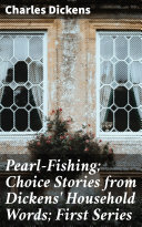 Pearl-Fishing; Choice Stories from Dickens' Household Words; First Series Pdf/ePub eBook