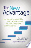 The New Advantage  How Women in Leadership Can Create Win Wins for Their Companies and Themselves Book