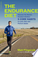 """The Endurance Diet: Discover the 5 Core Habits of the World's Greatest Athletes to Look, Feel, and Perform Better"" by Matt Fitzgerald"