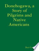Donehogawa  a Story of Pilgrims and Native Americans