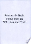 Reasons for Brain Tumor Increase Not Black and White Book